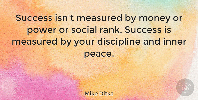 Mike Ditka Quote About Motivational, Success, Congratulations: Success Isnt Measured By Money...
