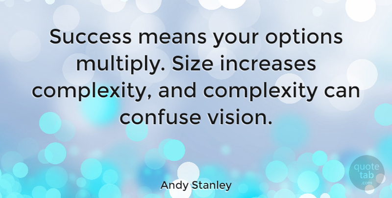 Andy Stanley Quote About Mean, Vision, Size: Success Means Your Options Multiply...