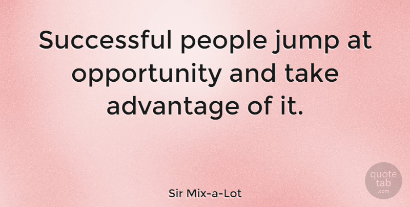 Sir Mix-a-Lot Quote About Successful, Opportunity, People: Successful People Jump At Opportunity...