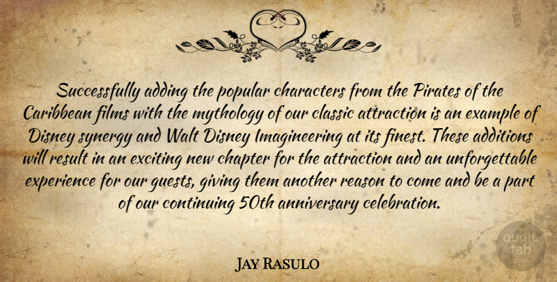 Jay Rasulo Quote About Adding, Anniversary, Attraction, Caribbean, Chapter: Successfully Adding The Popular Characters...