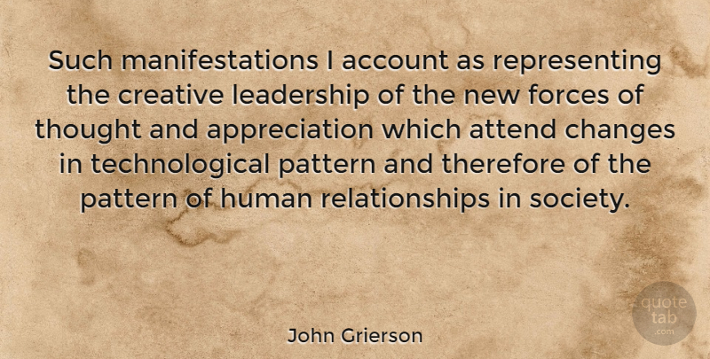 John Grierson Quote About Leadership, Appreciation, Creative: Such Manifestations I Account As...