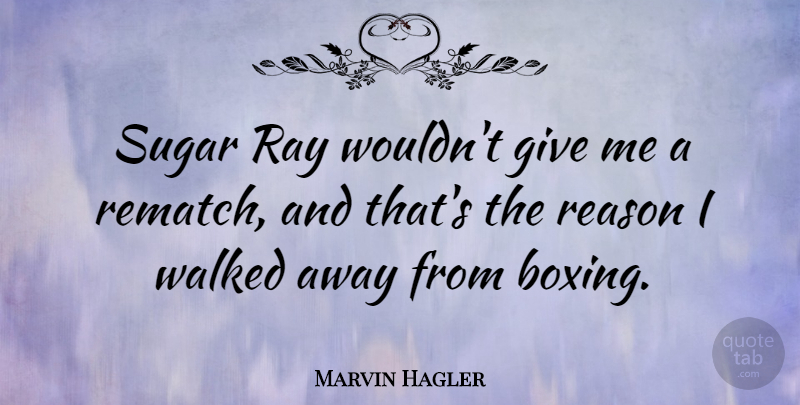Marvin Hagler Sugar Ray Wouldnt Give Me A Rematch And Thats The