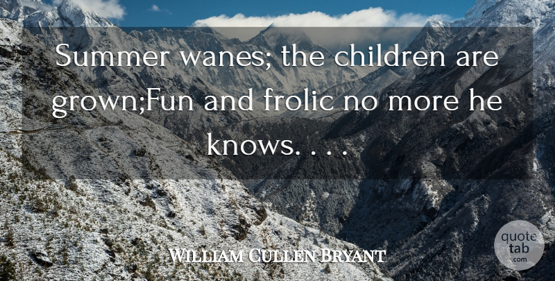 William Cullen Bryant Quote About Children, Summer: Summer Wanes The Children Are...