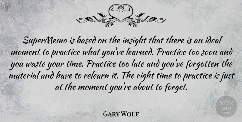 Gary Wolf Quote About Based, Forgotten, Ideal, Insight, Late: Supermemo Is Based On The...