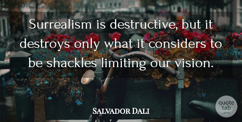Salvador Dali Quote About Photography, Vision, Shackles: Surrealism Is Destructive But It...