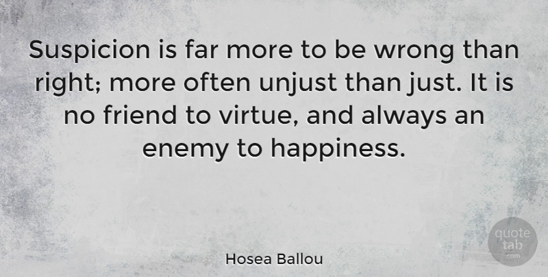 Hosea Ballou Quote About Friendship, Happiness, Enemy: Suspicion Is Far More To...