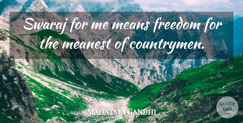 Mahatma Gandhi Quote About Mean, Countrymen: Swaraj For Me Means Freedom...