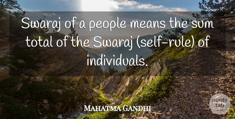 Mahatma Gandhi Quote About Mean, Self, People: Swaraj Of A People Means...