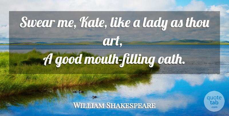 William Shakespeare Quote About Love, Art, Mouths: Swear Me Kate Like A...