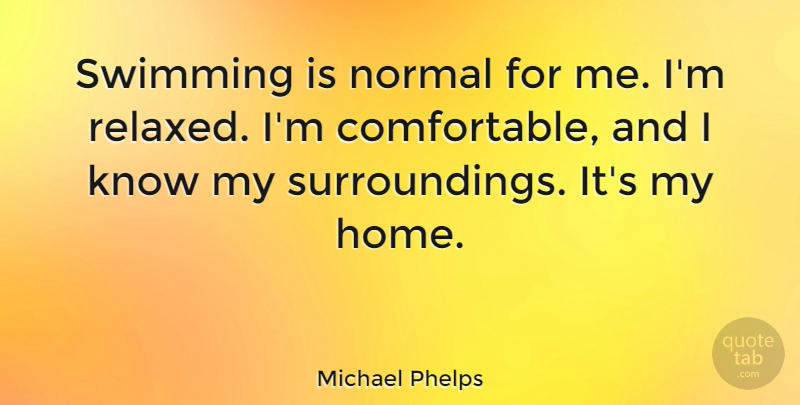 Michael Phelps Quote About Fitness, Home, Swimming: Swimming Is Normal For Me...