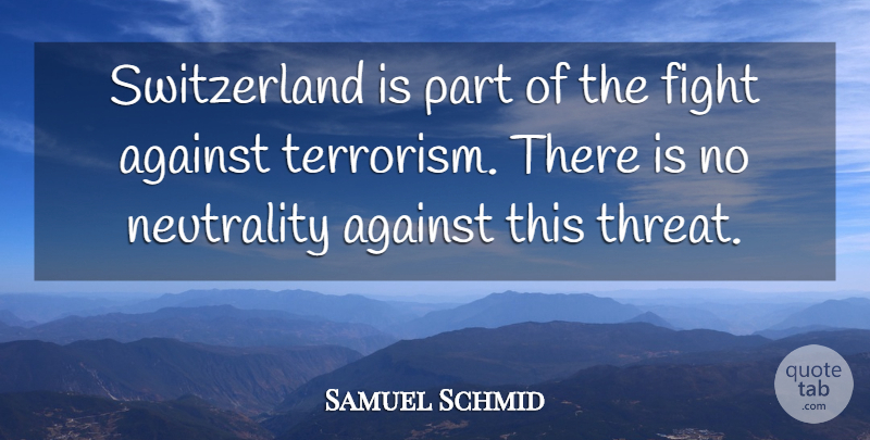 Samuel Schmid Quote About Neutrality: Switzerland Is Part Of The...