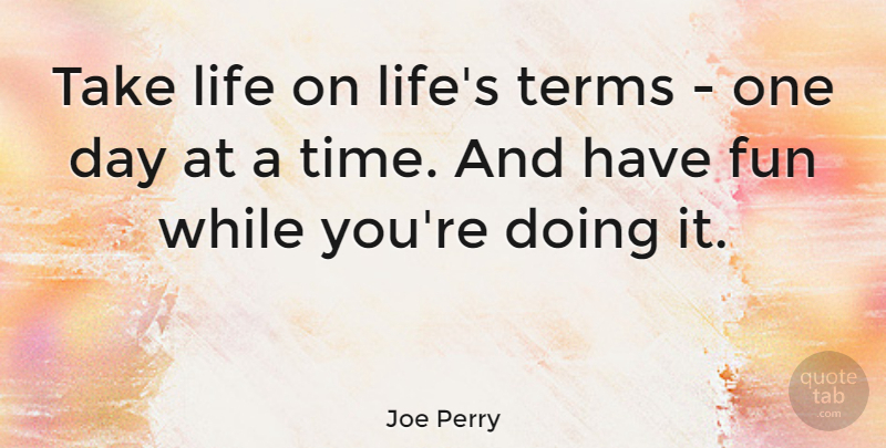 Joe Perry Take Life On Lifes Terms One Day At A Time And Have