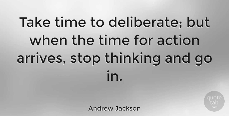Andrew Jackson Quote About Action, American President, Stop, Time: Take Time To Deliberate But...