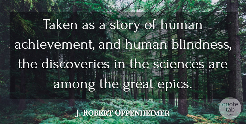 J. Robert Oppenheimer Quote About Taken, Epic, Discovery: Taken As A Story Of...