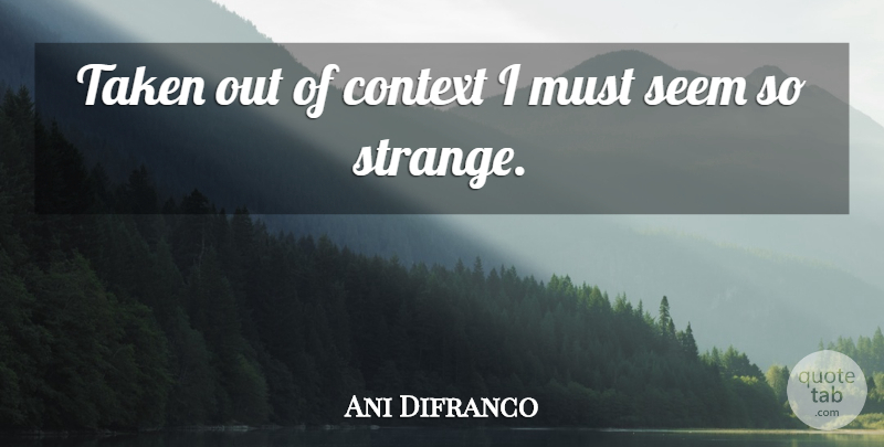 Ani Difranco Quote About Honesty, Taken, Strange: Taken Out Of Context I...