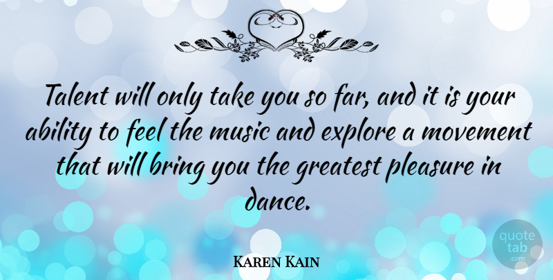 Karen Kain Quote About Movement, Talent, Pleasure: Talent Will Only Take You...