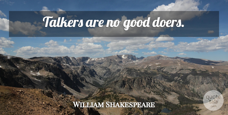 William Shakespeare Quote About Doers, Laziness, Talkers: Talkers Are No Good Doers...