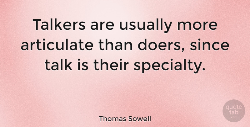 Thomas Sowell Quote About Doers, Talkers, Specialty: Talkers Are Usually More Articulate...