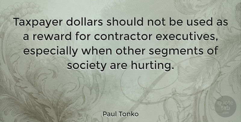 Paul Tonko Quote About Contractor, Segments, Society, Taxpayer: Taxpayer Dollars Should Not Be...