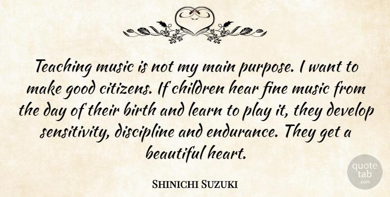 Shinichi Suzuki Teaching Music Is Not My Main Purpose I Want To