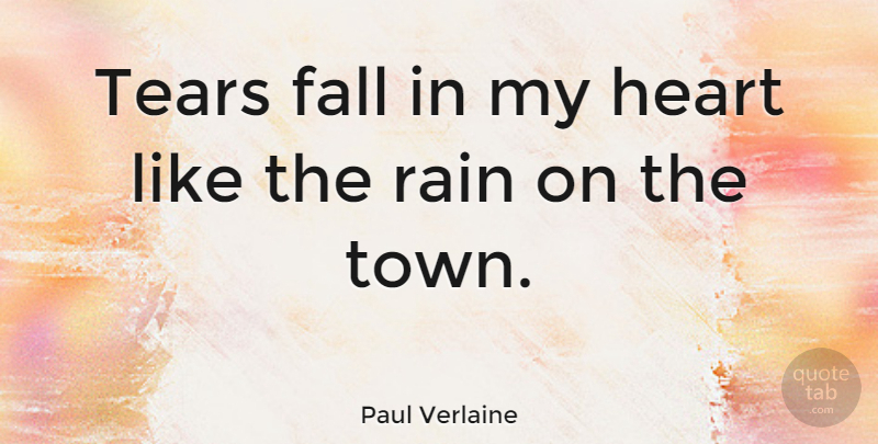 Paul Verlaine Quote About Fall, Rain, Heart: Tears Fall In My Heart...