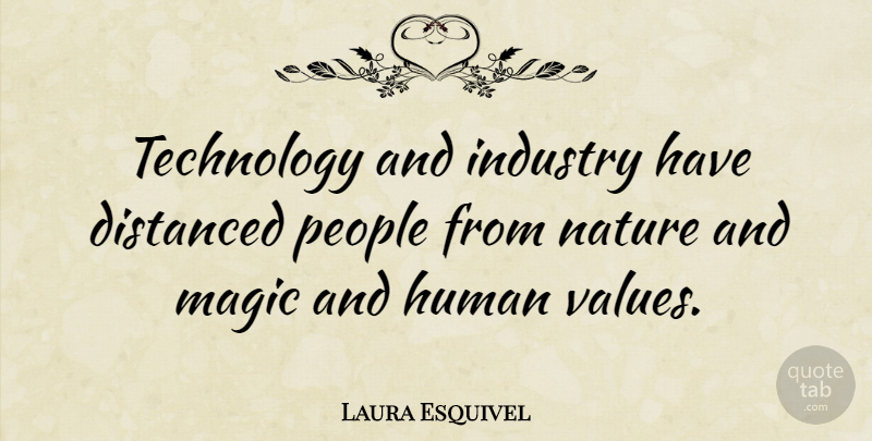 Laura Esquivel Technology And Industry Have Distanced People From