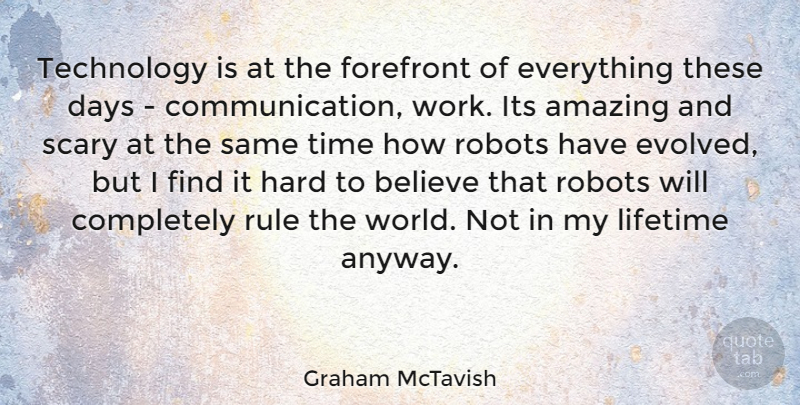Graham McTavish Quote About Communication, Believe, Technology: Technology Is At The Forefront...