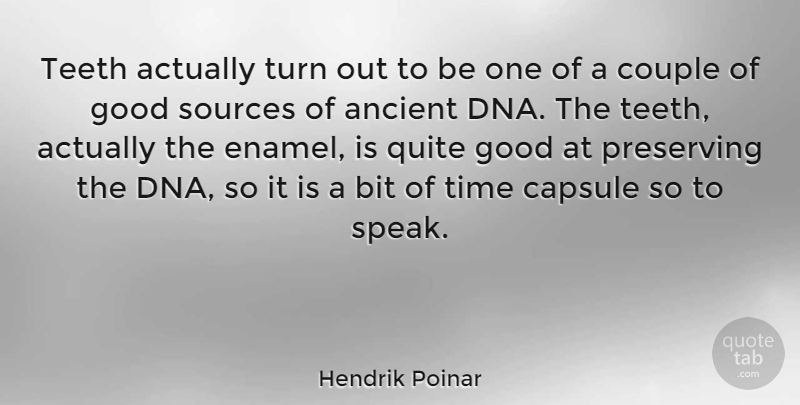 Hendrik Poinar Quote About Ancient, Bit, Couple, Good, Preserving: Teeth Actually Turn Out To...