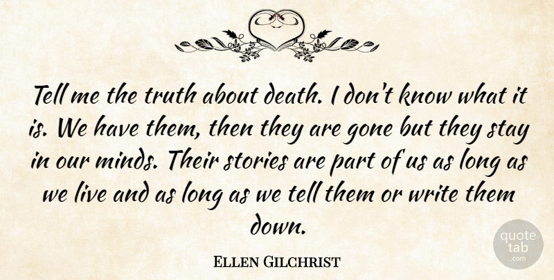 Ellen Gilchrist Quote About Writing, Long, Mind: Tell Me The Truth About...