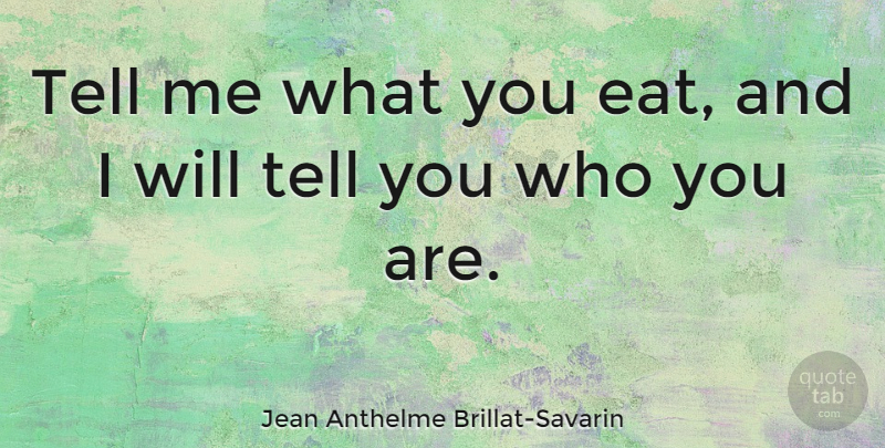 Jean Anthelme Brillat-Savarin Quote About Love, Horse, Food: Tell Me What You Eat...