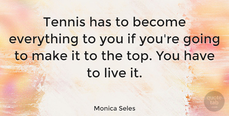 Monica Seles Quote About Tennis, Ifs: Tennis Has To Become Everything...