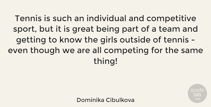 Dominika Cibulkova Quote About Girl, Sports, Team: Tennis Is Such An Individual...
