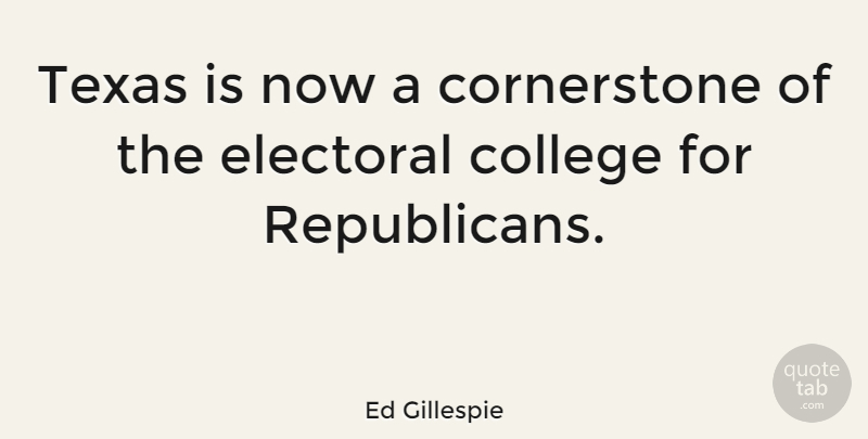 Ed Gillespie Quote About College, Texas, Republican: Texas Is Now A Cornerstone...