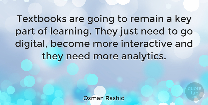 Osman Rashid Quote About Learning, Remain, Textbooks: Textbooks Are Going To Remain...