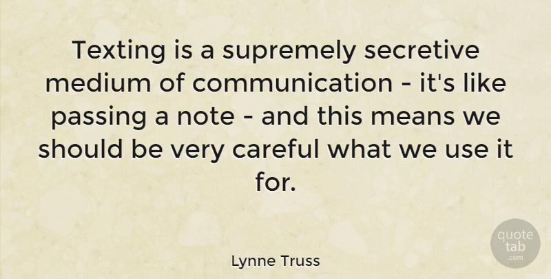 Lynne Truss Quote About Communication, Mean, Use: Texting Is A Supremely Secretive...