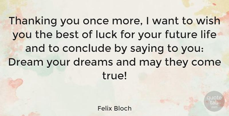 Felix Bloch Quote About Best, Conclude, Dream, Dreams, Future: Thanking You Once More I...