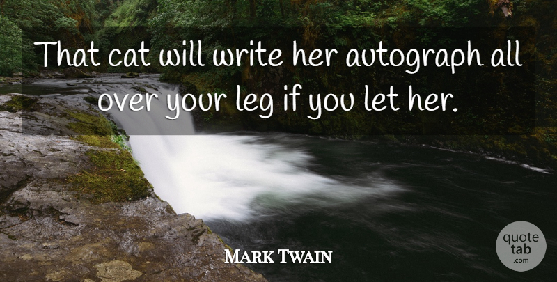 Mark Twain Quote About Cat, Writing, Over You: That Cat Will Write Her...
