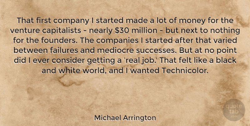 Michael Arrington Quote About Jobs, Real, Black And White: That First Company I Started...