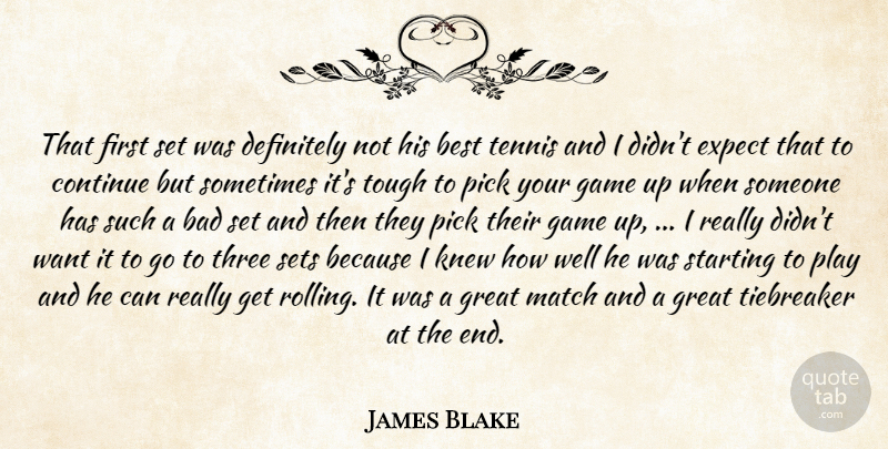 James Blake Quote About Bad, Best, Continue, Definitely, Expect: That First Set Was Definitely...