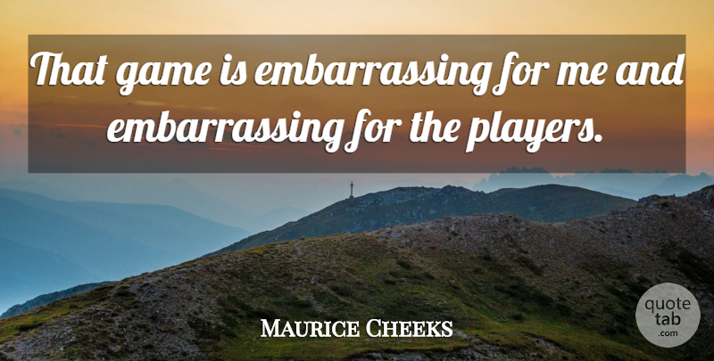 Maurice Cheeks Quote About Game: That Game Is Embarrassing For...