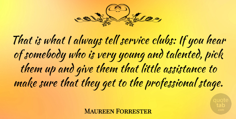 Maureen Forrester Quote About Giving, Littles, Clubs: That Is What I Always...