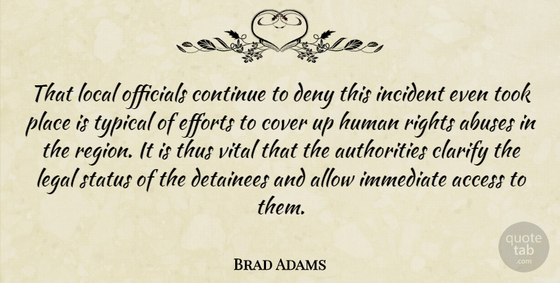 Brad Adams Quote About Access, Allow, Clarify, Continue, Cover: That Local Officials Continue To...