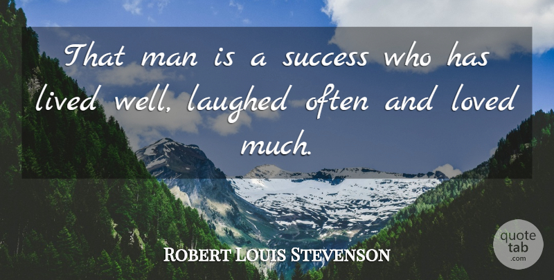 Robert Louis Stevenson Quote About Love, Life, Motivational: That Man Is A Success...