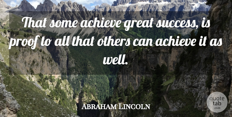 Abraham Lincoln Quote About Inspirational, Inspiring, Success: That Some Achieve Great Success...