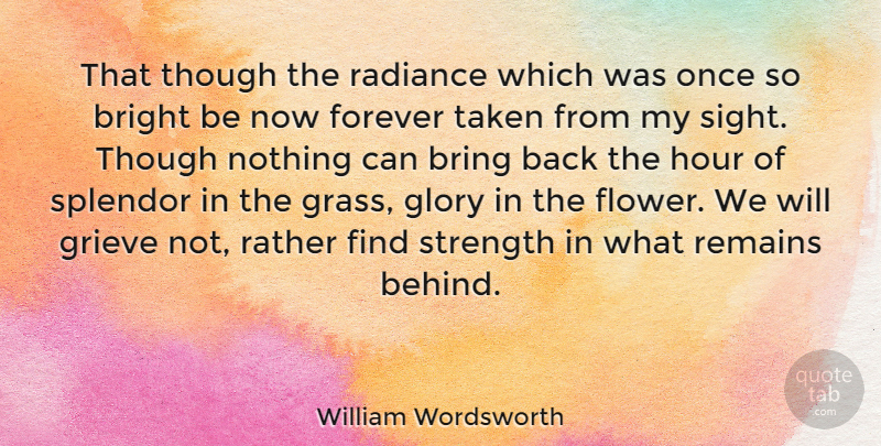 William Wordsworth Quote About Strength, Sympathy, Time: That Though The Radiance Which...