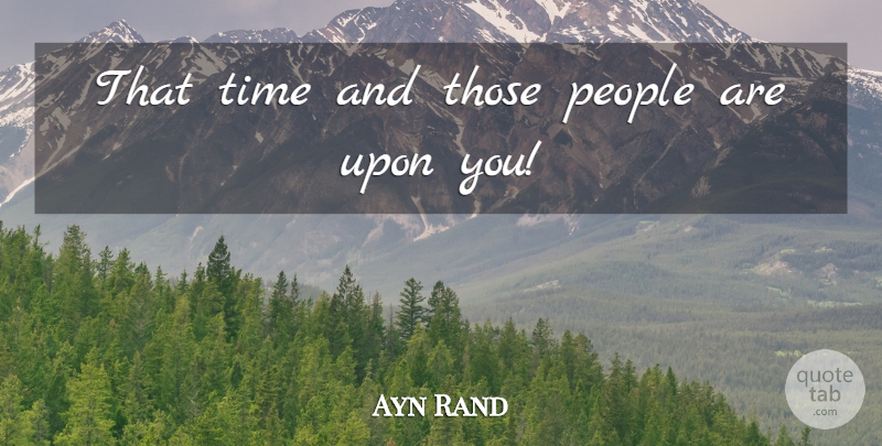 Ayn Rand Quote About Time, People: That Time And Those People...