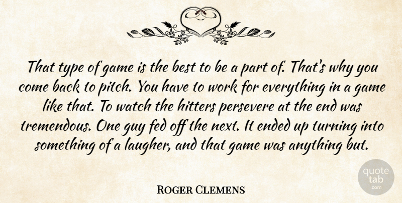 Roger Clemens Quote About Best, Ended, Fed, Game, Guy: That Type Of Game Is...