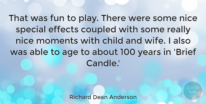 Richard Dean Anderson Quote About Age, Child, Effects, Fun, Moments: That Was Fun To Play...