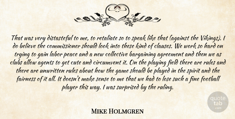 Mike Holmgren Quote About Agents, Agreement, Allow, Bargaining, Believe: That Was Very Distasteful To...