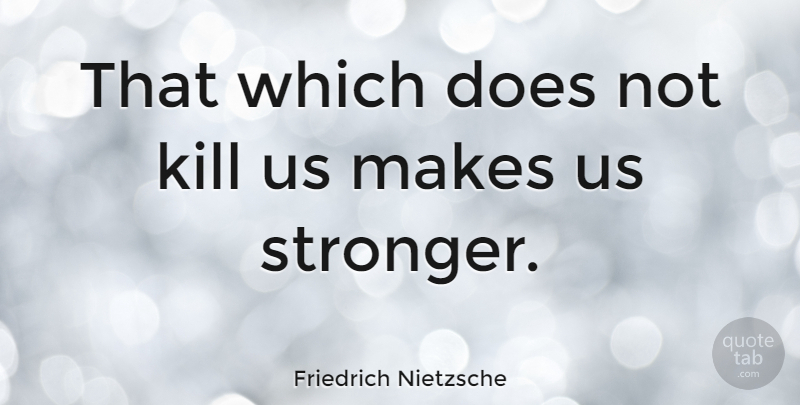 Friedrich Nietzsche Quote About Inspirational, Positive, Strength: That Which Does Not Kill...